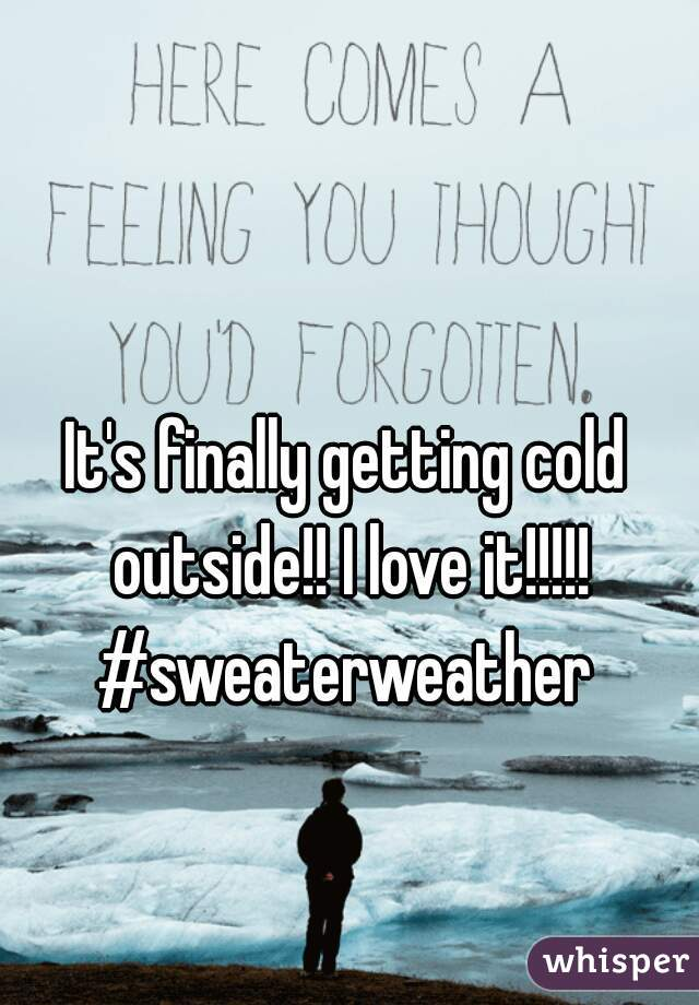 It's finally getting cold outside!! I love it!!!!! #sweaterweather