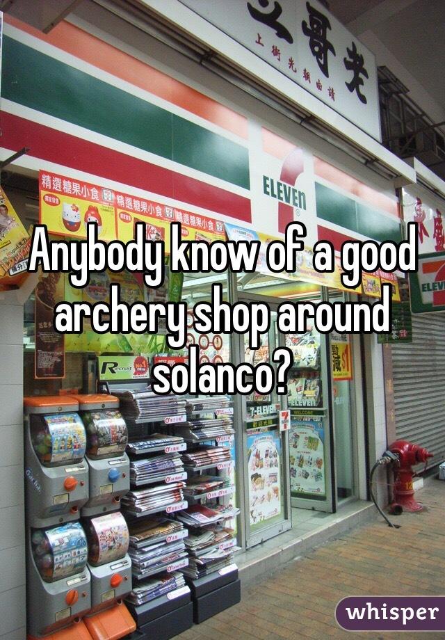 Anybody know of a good archery shop around solanco?