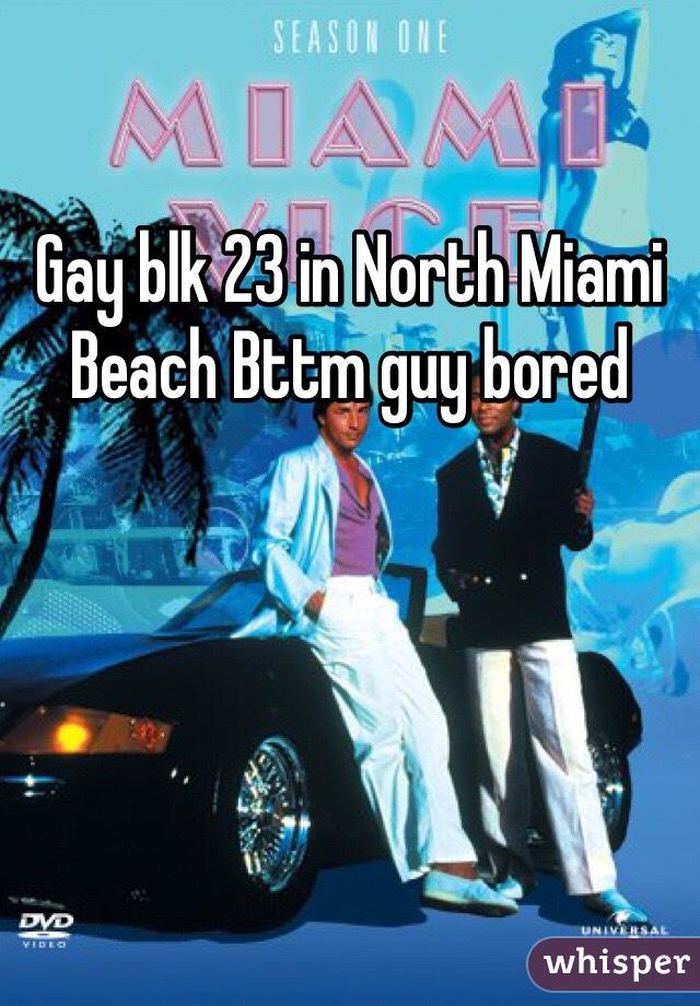 Gay blk 23 in North Miami Beach Bttm guy bored