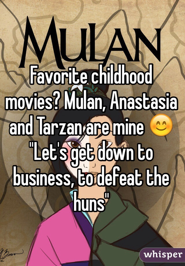 """Favorite childhood movies? Mulan, Anastasia and Tarzan are mine 😊 """"Let's get down to business, to defeat the huns"""""""