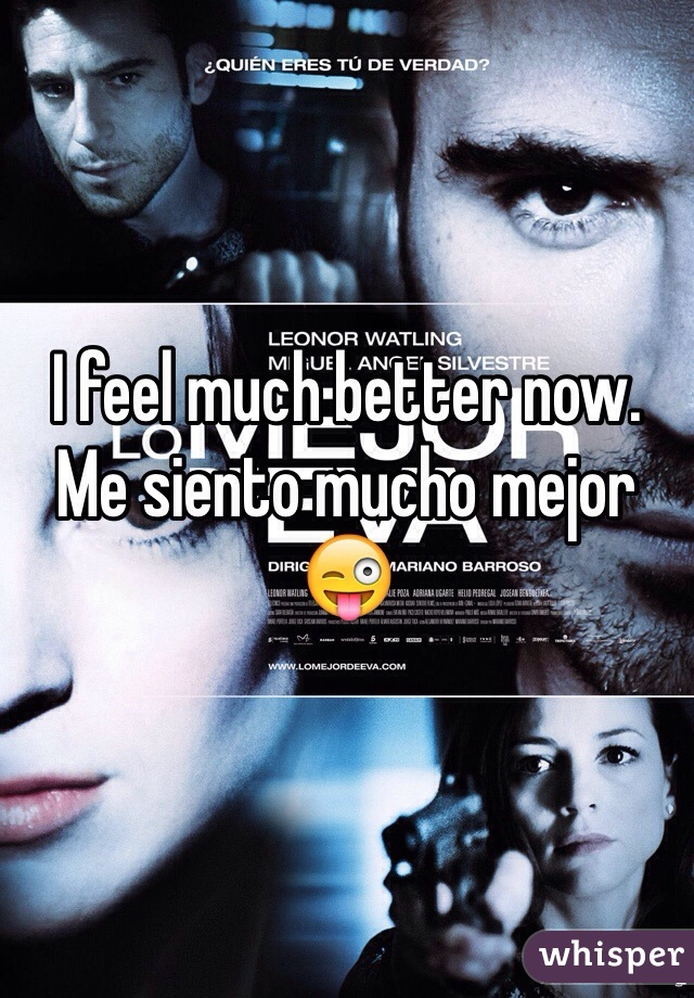 I feel much better now. Me siento mucho mejor 😜