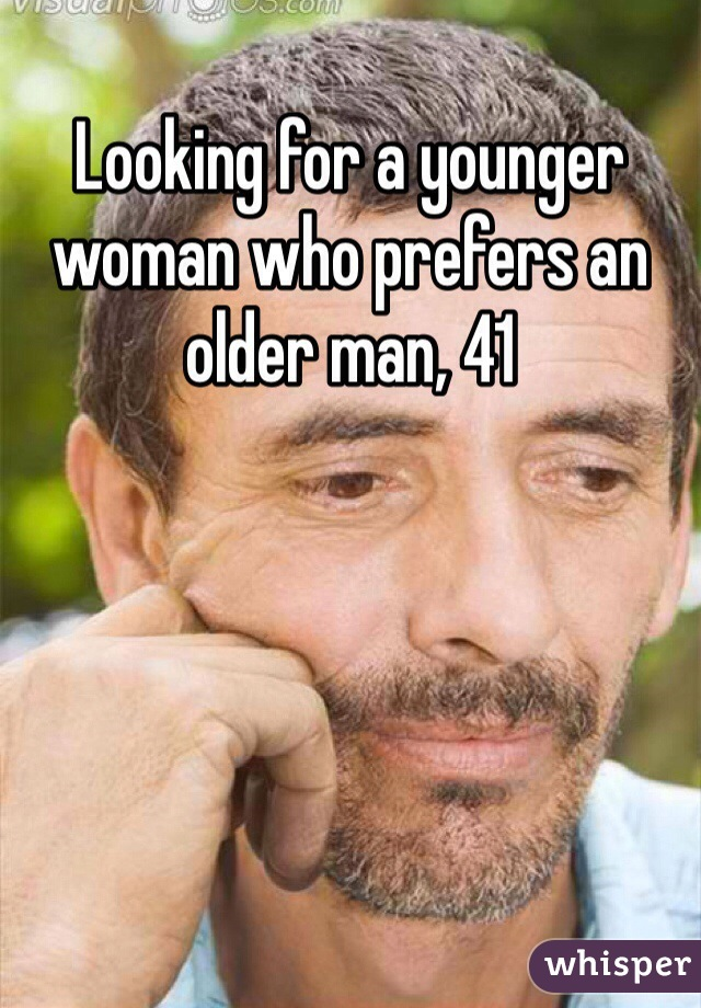 Looking for a younger woman who prefers an older man, 41
