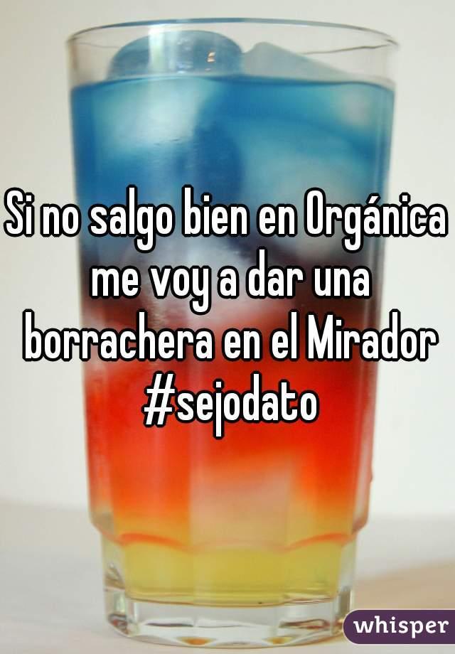 Si no salgo bien en Orgánica me voy a dar una borrachera en el Mirador #sejodato
