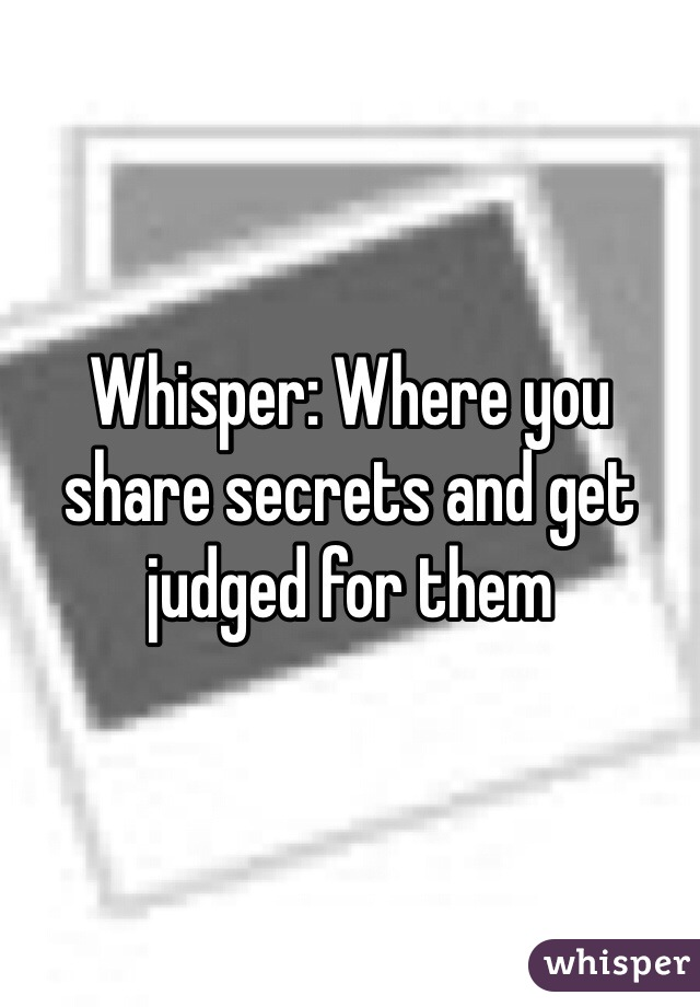 Whisper: Where you share secrets and get judged for them