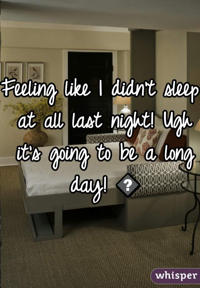 Feeling like I didn't sleep at all last night! Ugh it's going to be a long day! 😴