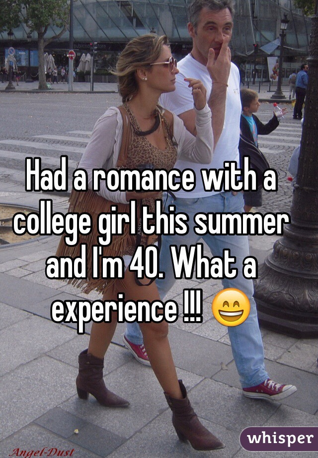 Had a romance with a college girl this summer and I'm 40. What a experience !!! 😄