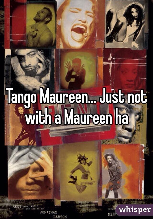 Tango Maureen... Just not with a Maureen ha