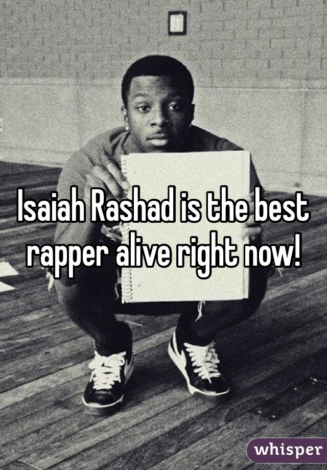 Isaiah Rashad is the best rapper alive right now!
