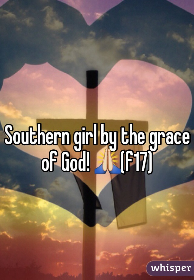 Southern girl by the grace of God! 🙏(f17)