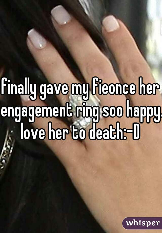 finally gave my fieonce her engagement ring soo happy. love her to death:-D