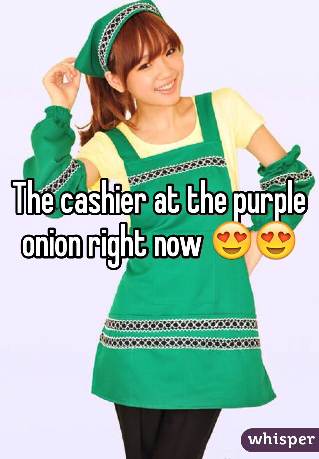 The cashier at the purple onion right now 😍😍