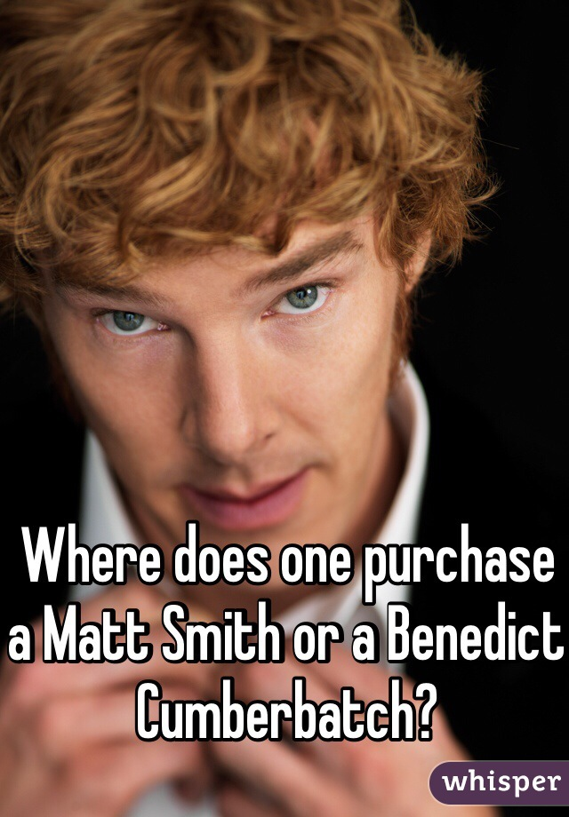Where does one purchase a Matt Smith or a Benedict Cumberbatch?