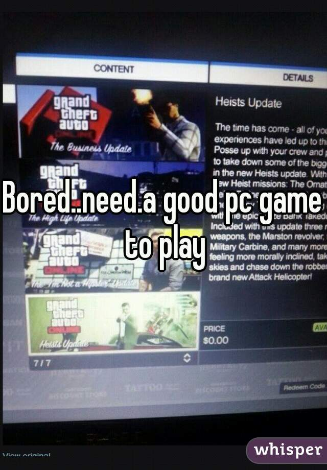 Bored..need.a good pc game to play