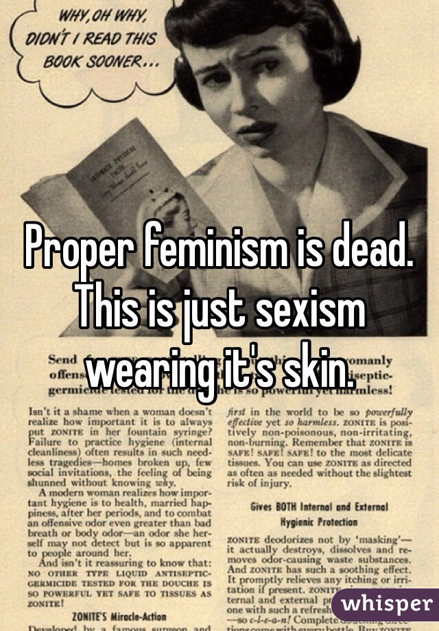 Proper feminism is dead. This is just sexism wearing it's skin.