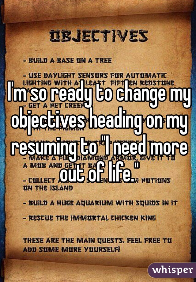 """I'm so ready to change my objectives heading on my resuming to """"I need more out of life."""""""