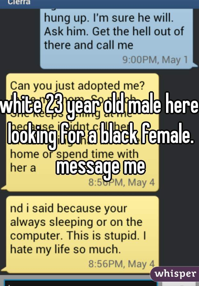 white 23 year old male here looking for a black female. message me