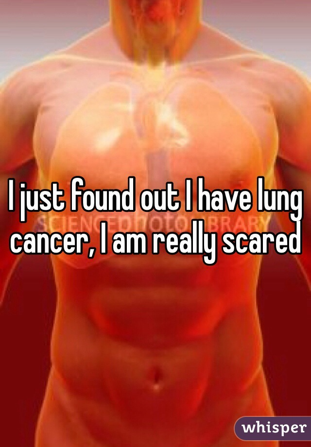 I just found out I have lung cancer, I am really scared