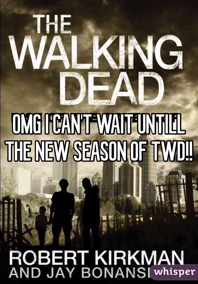 OMG I CAN'T WAIT UNTILL THE NEW SEASON OF TWD!!