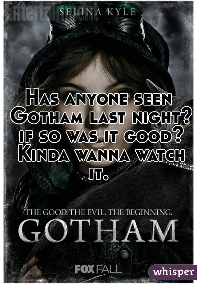 Has anyone seen Gotham last night? if so was it good? Kinda wanna watch it.