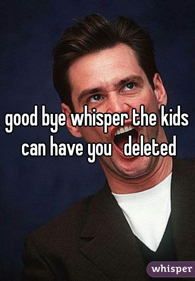 good bye whisper the kids can have you   deleted