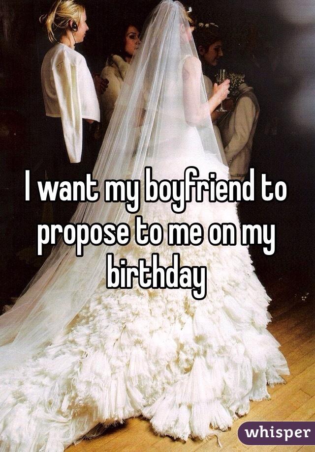 I want my boyfriend to propose to me on my birthday