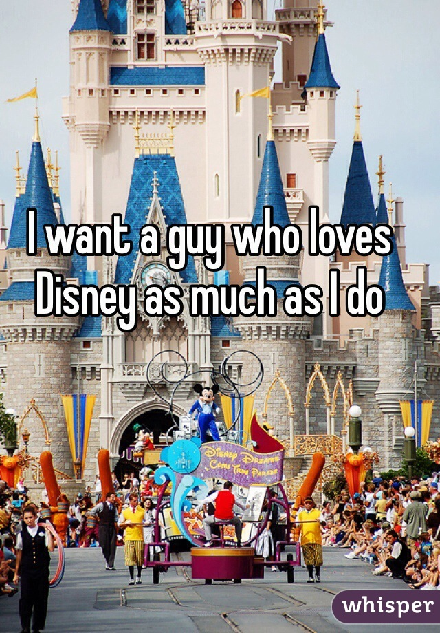 I want a guy who loves Disney as much as I do
