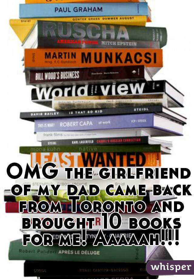 OMG the girlfriend of my dad came back from Toronto and brought 10 books for me! Aaaaah!!!