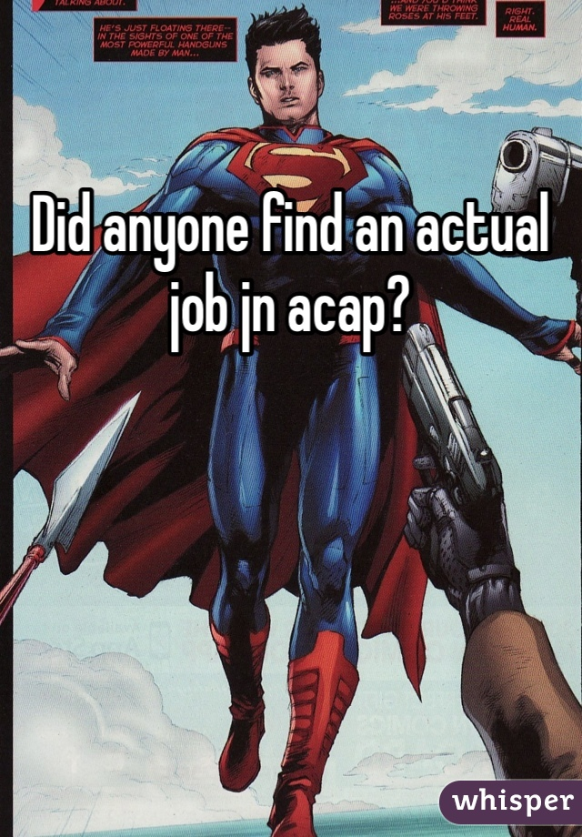 Did anyone find an actual job jn acap?