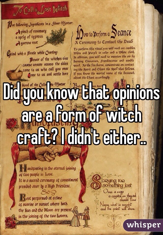 Did you know that opinions are a form of witch craft? I didn't either..