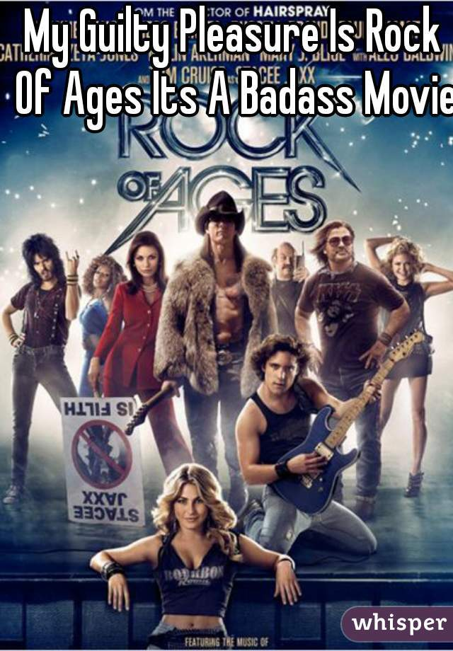 My Guilty Pleasure Is Rock Of Ages Its A Badass Movie