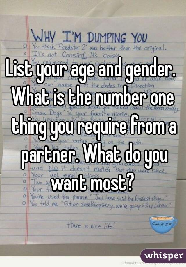 List your age and gender.   What is the number one thing you require from a partner. What do you want most?