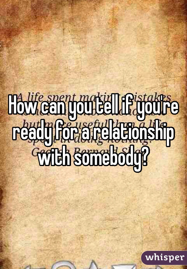 How can you tell if you're ready for a relationship with somebody?