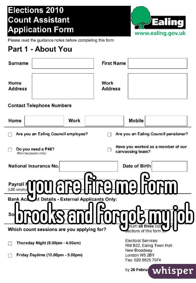 you are fire me form brooks and forgot my job