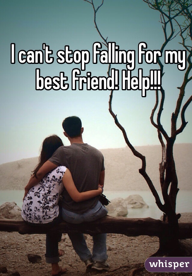 I can't stop falling for my best friend! Help!!!