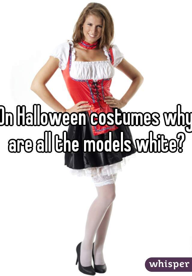 On Halloween costumes why are all the models white?