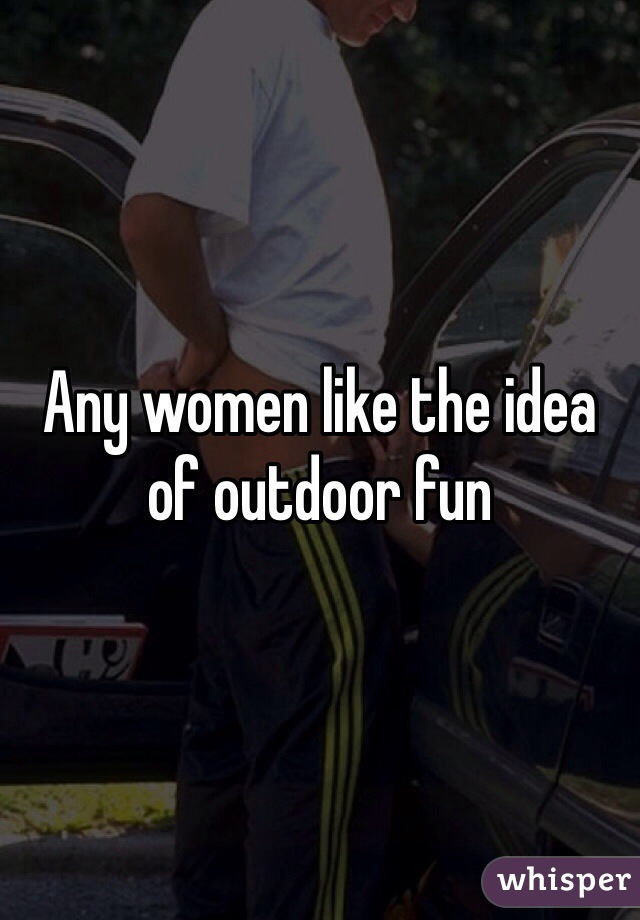 Any women like the idea of outdoor fun