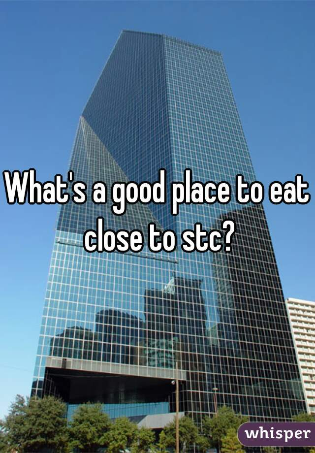 What's a good place to eat close to stc?