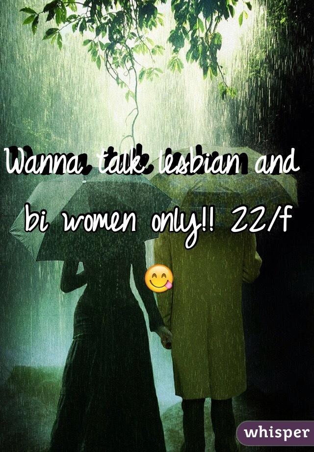 Wanna talk lesbian and bi women only!! 22/f 😋