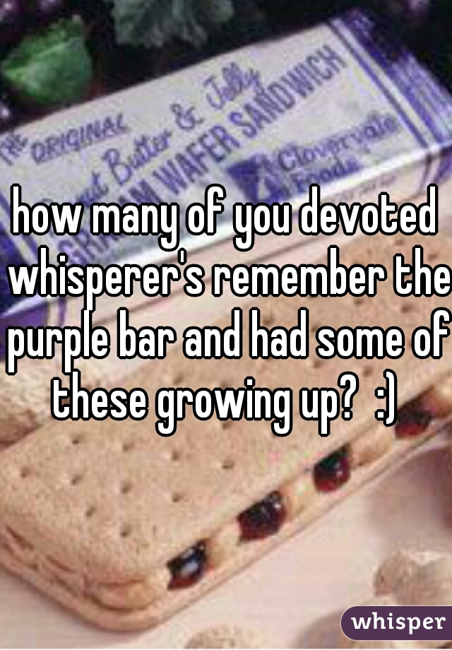 how many of you devoted whisperer's remember the purple bar and had some of these growing up?  :)