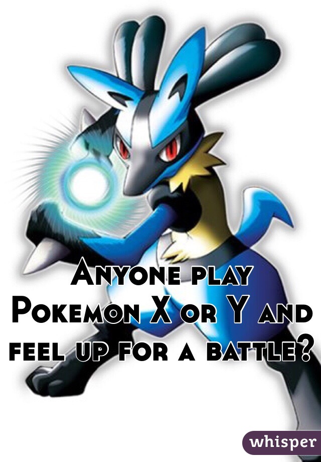 Anyone play Pokemon X or Y and feel up for a battle?
