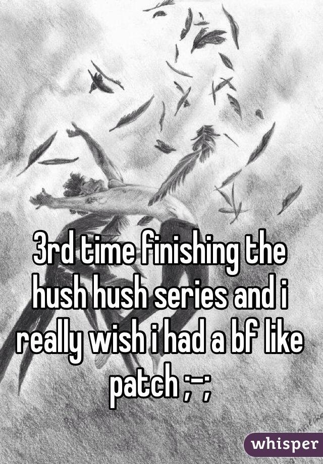 3rd time finishing the hush hush series and i really wish i had a bf like patch ;-;