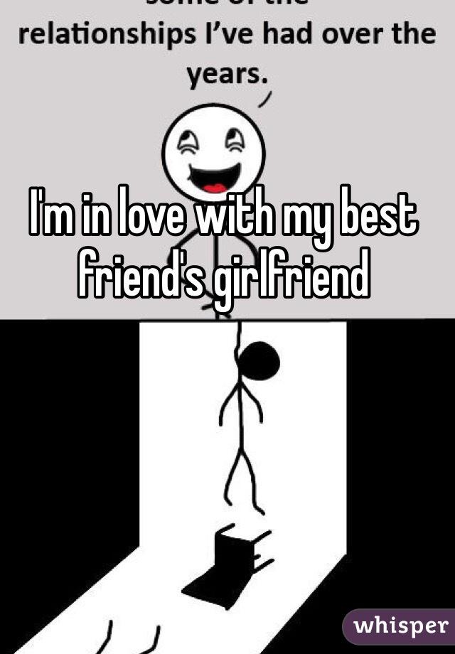I'm in love with my best friend's girlfriend