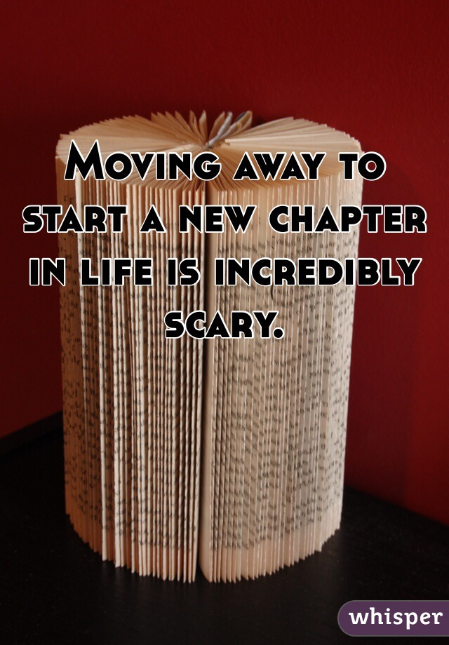 Moving away to start a new chapter in life is incredibly scary.