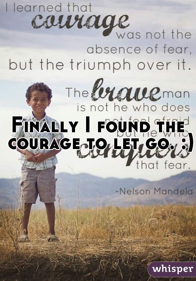 Finally I found the courage to let go. :)