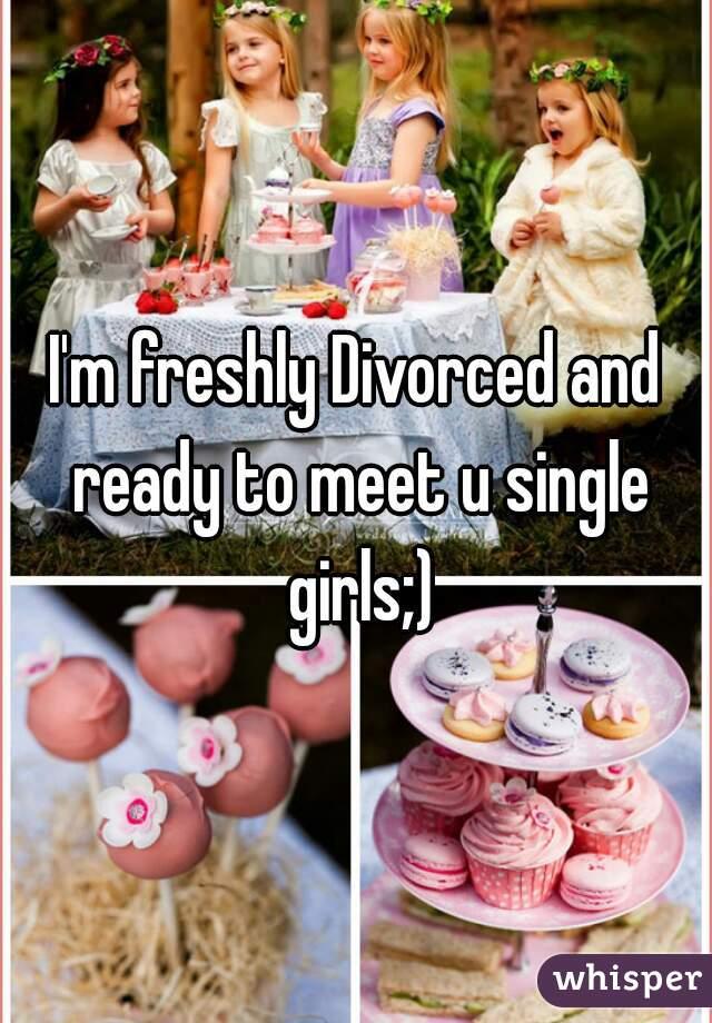 I'm freshly Divorced and ready to meet u single girls;)