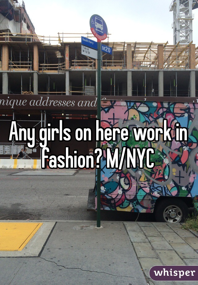 Any girls on here work in fashion? M/NYC