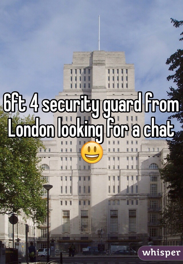 6ft 4 security guard from London looking for a chat 😃