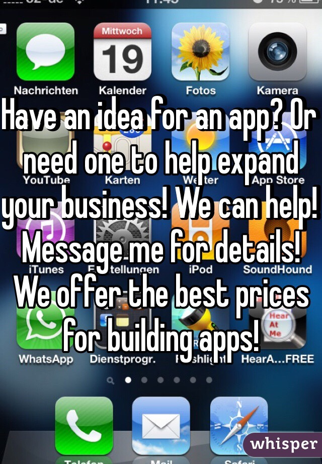 Have an idea for an app? Or need one to help expand your business! We can help! Message me for details! We offer the best prices for building apps!