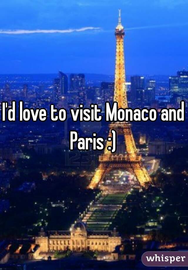 I'd love to visit Monaco and Paris :)
