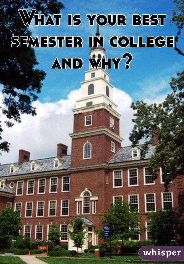 What is your best semester in college and why?